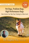 Pet Dogs, Problem Dogs, High Performance Dogs : How Science Can Take Your Training to a New Level - Book