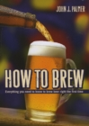 How to Brew : Everything you need to know to brew beer right the first time - eBook
