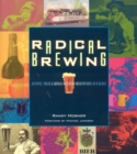 Radical Brewing : Recipes, Tales and World-Altering Meditations in a Glass - eBook