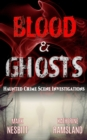Blood & Ghosts: Haunted Crime Scene Investigations - eBook