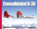 "Consolidated B-36 : A Visual History of the Convair B-36 ""Peacemaker"" - Book"
