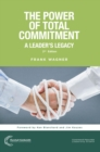 The Power of Total Commitment : A Leader's Legacy - eBook