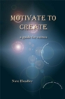 Motivate to Create: a guide for writers - eBook