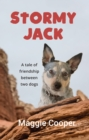 Stormy Jack : A Tale of Friendship Between Two Dogs - Book