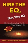 "Hire the EQ, Not the IQ : A 150+ Question Guide To Help You Hire  The ""Right"" Fit - eBook"
