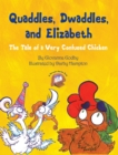 Quaddles, Dwaddles, and Elizabeth : The Tale of a Very Confused Chicken - eBook