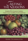 Tasting The Seasons: Inspired In-Season Cuisine That's Easy, Healthy, Fresh and Fun : Inspired In-Season Cuisine That's Easy, Healthy, Fresh and Fun - Book