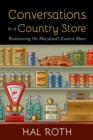 Conversations in a Country Store : Reiminiscing on Maryland's Eastern Shore - eBook