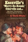 """Knoxville's 'Merry-Go-Round,' Ciderville and . . . the East TN Country Music Scene"" - eBook"