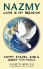 NAZMY - LOVE IS MY RELIGION : EGYPT, TRAVEL, AND A QUEST FOR PEACE - eBook