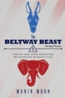 The Beltway Beast - Abridged Version : Stealing from Future Generations and Destroying the Middle Class - eBook