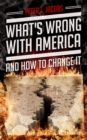 What's Wrong With America And How To Change It - eBook