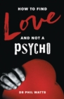 HOW TO FIND LOVE AND NOT A PSYCHO - eBook