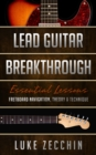 Lead Guitar Breakthrough : Fretboard Navigation, Theory & Technique (Book + Online Bonus) - eBook
