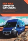 Self Build Campervan Conversions : A guide to converting everyday vehicles into campervans & motorhomes - Book