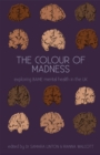 The Colour Of Madness Anthology : Exploring BAME mental health in the UK - Book