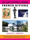 An Art Lover's Guide to the French Riviera : A Fully Illustrated Guide to the Gems of the French Riviera's Museums, Galleries, Churches, Public Spaces and More... - Book
