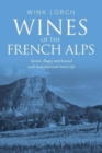 Wines of the French Alps : Savoie, Bugey and beyond with local food and travel tips - Book