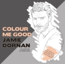 Colour Me Good Jamie Dornan : The Unofficial Colouring Book - Book