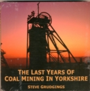 The Last Years of Coal Mining in Yorkshire - Book