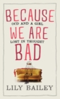 Because We Are Bad : OCD and a Girl Lost in Thought - Book