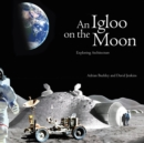 An Igloo on the Moon : Exploring Architecture - Book