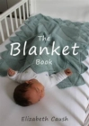 The Blanket Book : A Book of Knitting Patterns and Therapy Bringing You Comfort for a Peaceful Life. - Book