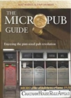 The Micropub Guide : Enjoying the Pint-Sized Pub Revolution - Book