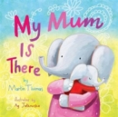 My Mum is There - Book