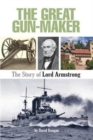 The Great Gun-Maker the Story of Lord Armstrong - Book