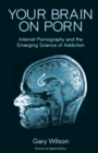 Your Brain on Porn : Internet Pornography and the Emerging Science of Addiction - Book