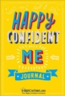 Happy Confident Me Journal : Gratitude and Growth Mindset Journal to boost children's happiness, self-esteem, positive thinking, mindfulness and resilience - Book