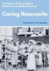 Caring Newcastle: The History of Newcastle's Hospitals and Medical School - Book