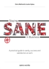 Staying Sane in Business : A Practical Guide to Sanity, Success and Satisfaction at Work - Book