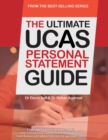 The Ultimate UCAs Personal Statement Guide : All Major Subjects, Expert Advice, 100 Successful Statements, Every Statement Analysed - Book