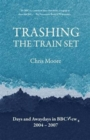 Trashing the Trainset : Days and Awaydays in BBC News, 2004 - 2007 - Book