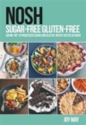 NOSH Sugar-Free Gluten-Free : Saying 'No' to Processed Sugar and Gluten, Never Tasted So Good! - Book
