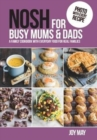 NOSH for Busy Mums and Dads : A Family Cookbook with Everyday Food for Real Families - Book