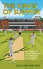 The Kings of Summer : How Cricket's 2016 County Championship Came Down to the Last Match of the Season - Book