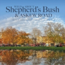 Wild About Shepherd's Bush & Askew Road : From Market Gardens to Busy Metropolis - Book