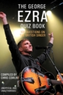 The George Ezra Quiz Book : 100 Questions on the British Singer - eBook