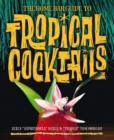 The Home Bar Guide To Tropical Cocktails : A Spirited Journey Through Suburbia's Hidden Tiki Temples - Book