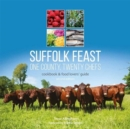 Suffolk Feast 2: One County, Twenty Chefs : Cookbook and Food Lovers' Guide - Book