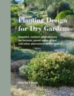 Planting Design for Dry Gardens : Beautiful, Resilient Groundcovers for Terraces, Paved Areas, Gravel and Other Alternatives to the Lawn - Book