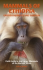 MAMMALS OF ETHIOPIA, ERITREA, DJIBOUTI AND SOMALIA : Field Guide to the Larger Mammals of the Horn of Africa - Book