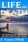 Life and Death - Making Sense of It : A Thought-provoking spiritual perspective on our lives - eBook