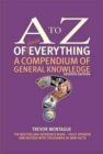 A to Z of Everything : A Compendium of General Knowledge - Book