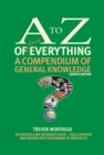 The A to Z of almost Everything : A Compendium of General Knowledge - Book