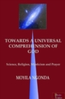 TOWARDS A UNIVERSAL COMPREHENSION OF GOD : science, religion, mysticism and prayer - Book