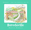 Herman and the Magical Bus to...BOREDSVILLE - Book